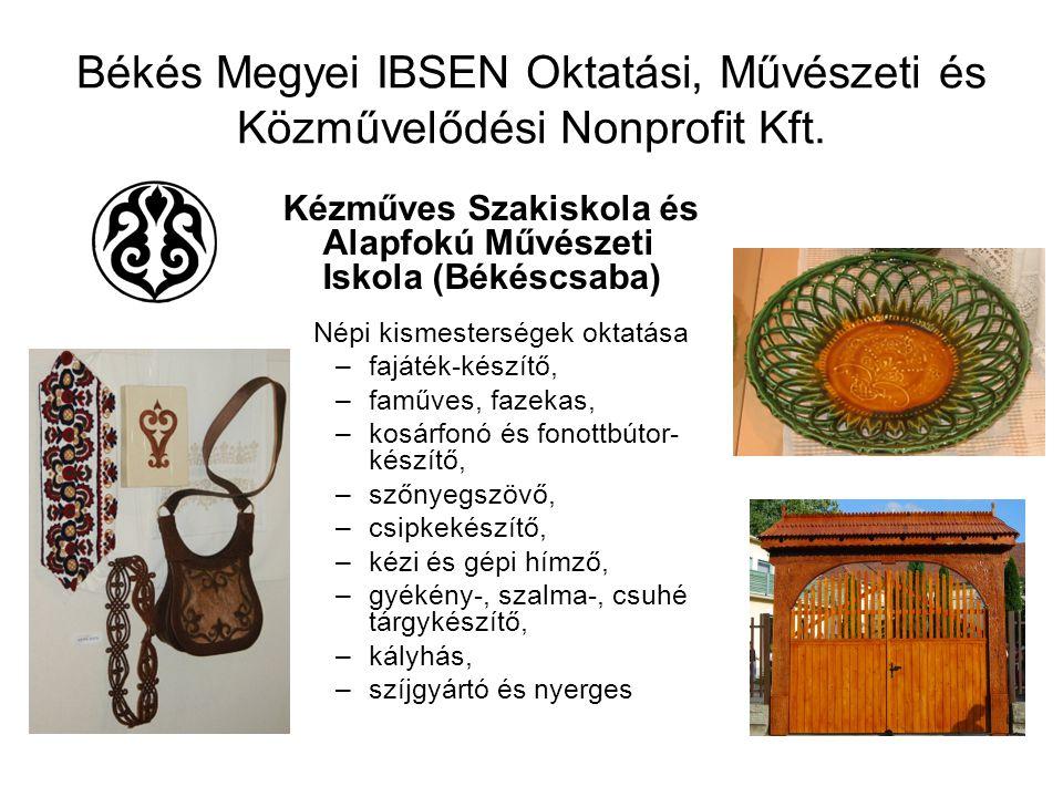 Békés Megyei IBSEN Oktatási, Művészeti és Közművelődési Nonprofit Kft. Kézműves Szakiskola és Alapfokú Művészeti Iskola (Békéscsaba) Népi kismesterség