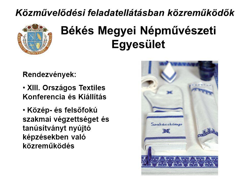 Közművelődési feladatellátásban közreműködők Békés Megyei Népművészeti Egyesület Rendezvények: XIII. Országos Textiles Konferencia és Kiállítás Közép-