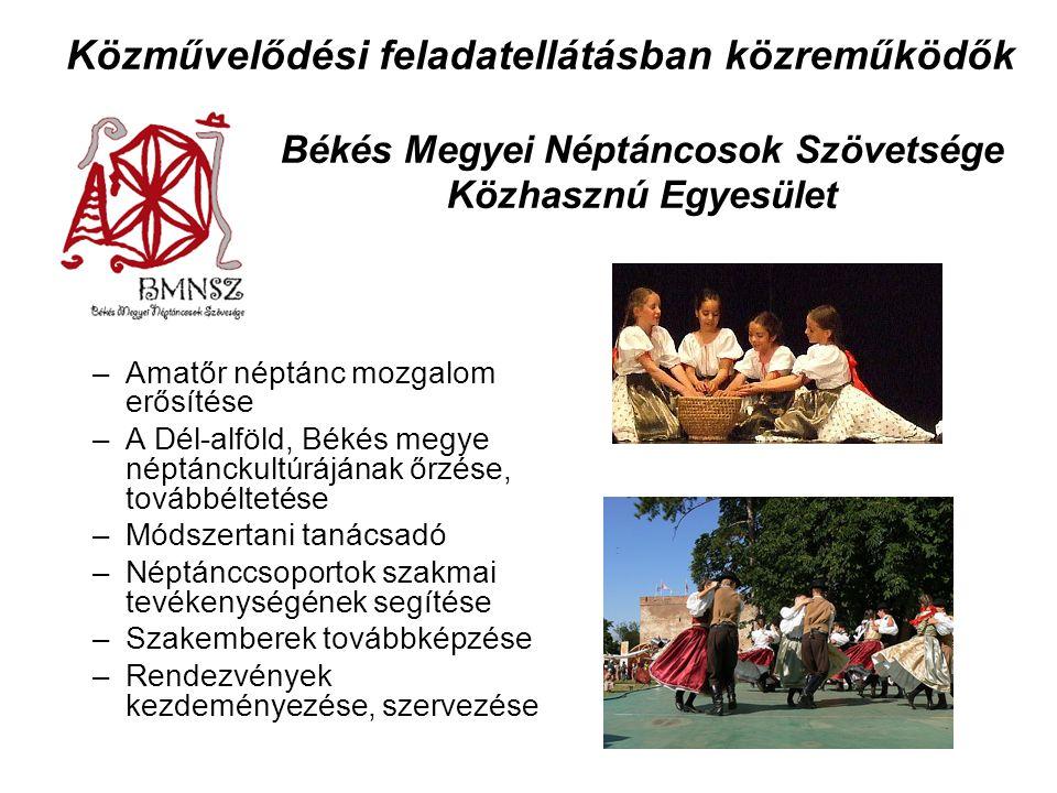 Békés Megyei Néptáncosok Szövetsége Közhasznú Egyesület –Amatőr néptánc mozgalom erősítése –A Dél-alföld, Békés megye néptánckultúrájának őrzése, tová