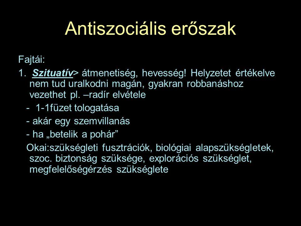 Antiszociális erőszak Fajtái: 1.Szituatív> átmenetiség, hevesség.