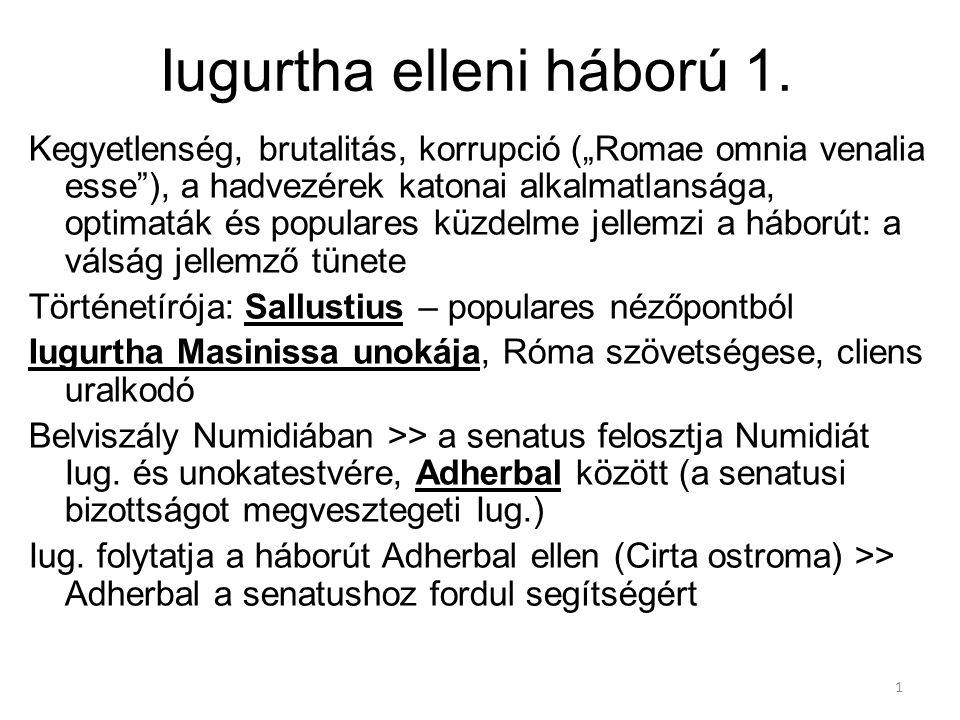 """1 Iugurtha elleni háború 1. Kegyetlenség, brutalitás, korrupció (""""Romae omnia venalia esse""""), a hadvezérek katonai alkalmatlansága, optimaták és popul"""
