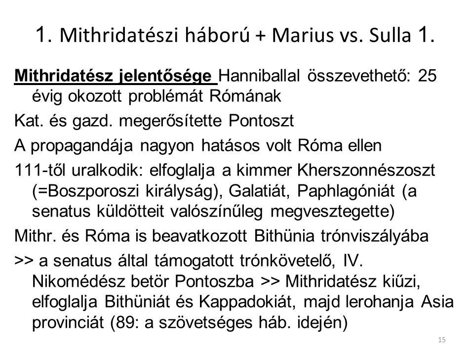 1. Mithridatészi háború + Marius vs. Sulla 1. Mithridatész jelentősége Hanniballal összevethető: 25 évig okozott problémát Rómának Kat. és gazd. meger