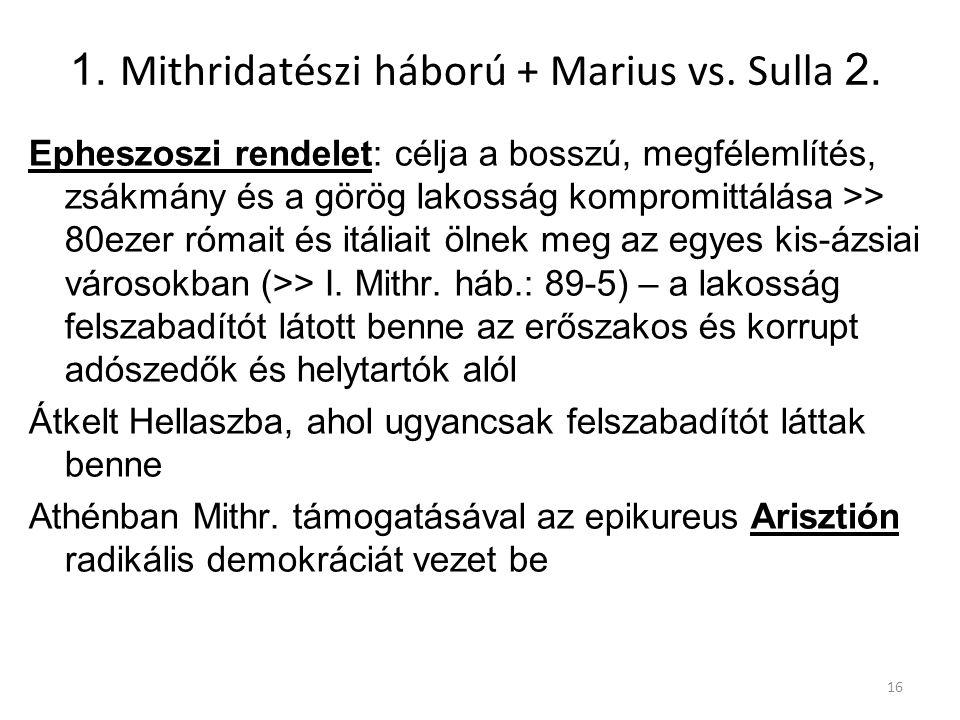 1. Mithridatészi háború + Marius vs. Sulla 2. Epheszoszi rendelet: célja a bosszú, megfélemlítés, zsákmány és a görög lakosság kompromittálása >> 80ez