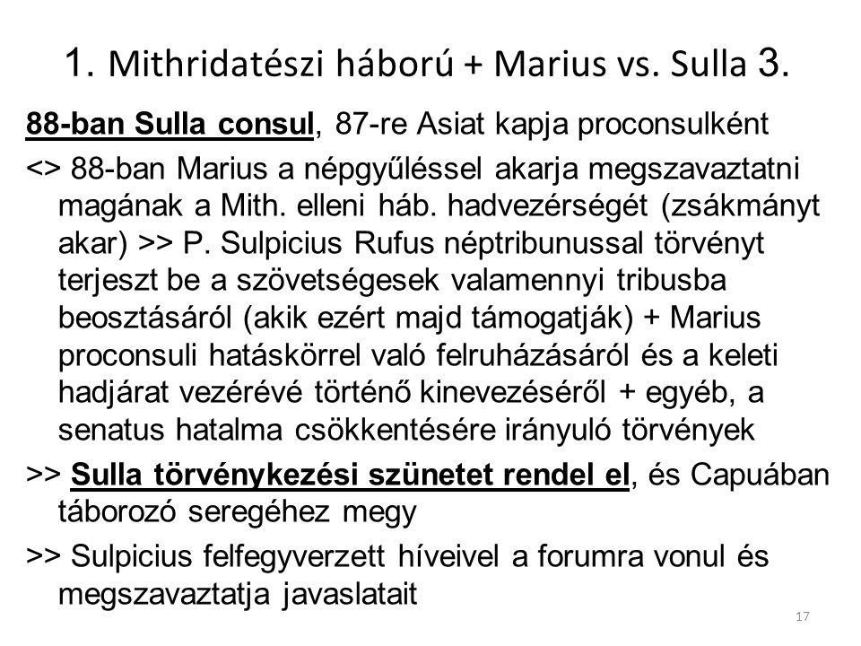 1. Mithridatészi háború + Marius vs. Sulla 3. 88-ban Sulla consul, 87-re Asiat kapja proconsulként <> 88-ban Marius a népgyűléssel akarja megszavaztat