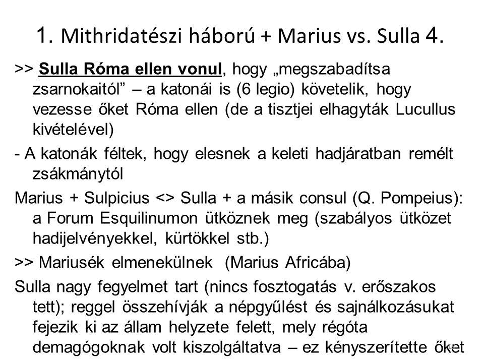 """1. Mithridatészi háború + Marius vs. Sulla 4. >> Sulla Róma ellen vonul, hogy """"megszabadítsa zsarnokaitól"""" – a katonái is (6 legio) követelik, hogy ve"""