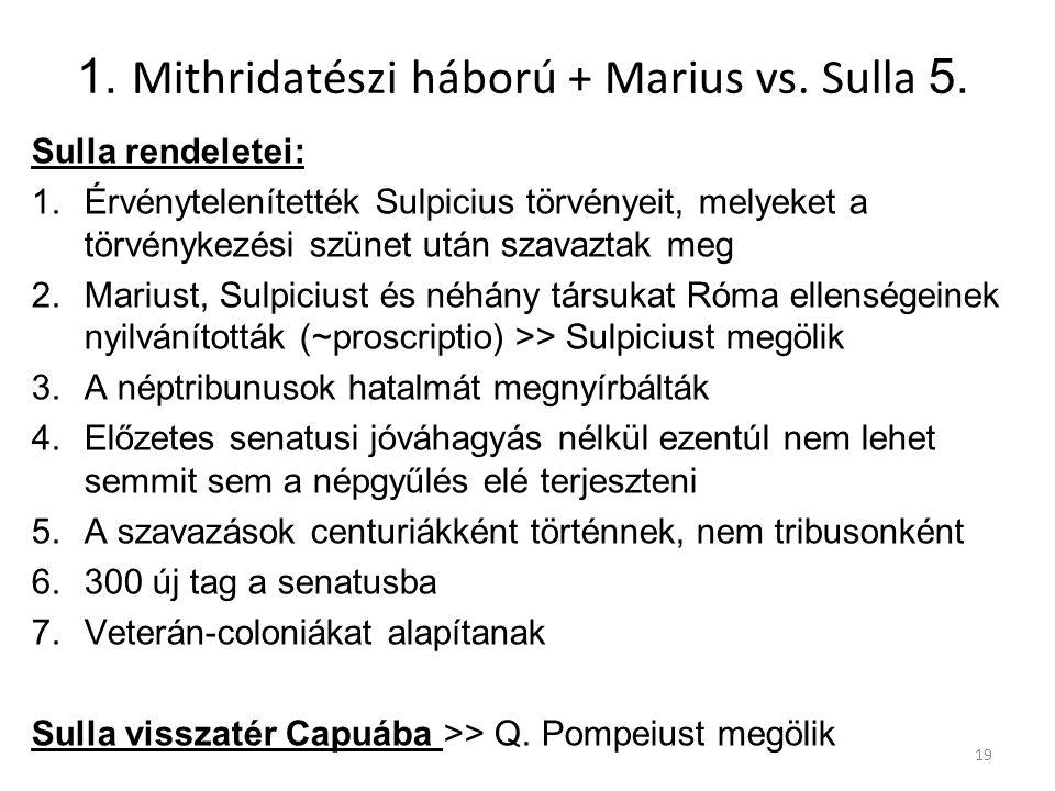 1. Mithridatészi háború + Marius vs. Sulla 5. Sulla rendeletei: 1.Érvénytelenítették Sulpicius törvényeit, melyeket a törvénykezési szünet után szavaz
