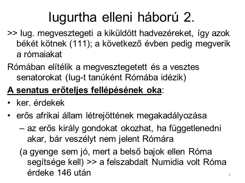 2 Iugurtha elleni háború 2. >> Iug. megvesztegeti a kiküldött hadvezéreket, így azok békét kötnek (111); a következő évben pedig megverik a rómaiakat