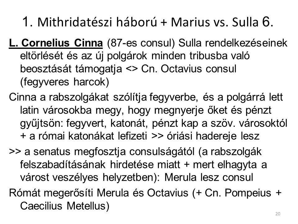 1. Mithridatészi háború + Marius vs. Sulla 6. L. Cornelius Cinna (87-es consul) Sulla rendelkezéseinek eltörlését és az új polgárok minden tribusba va