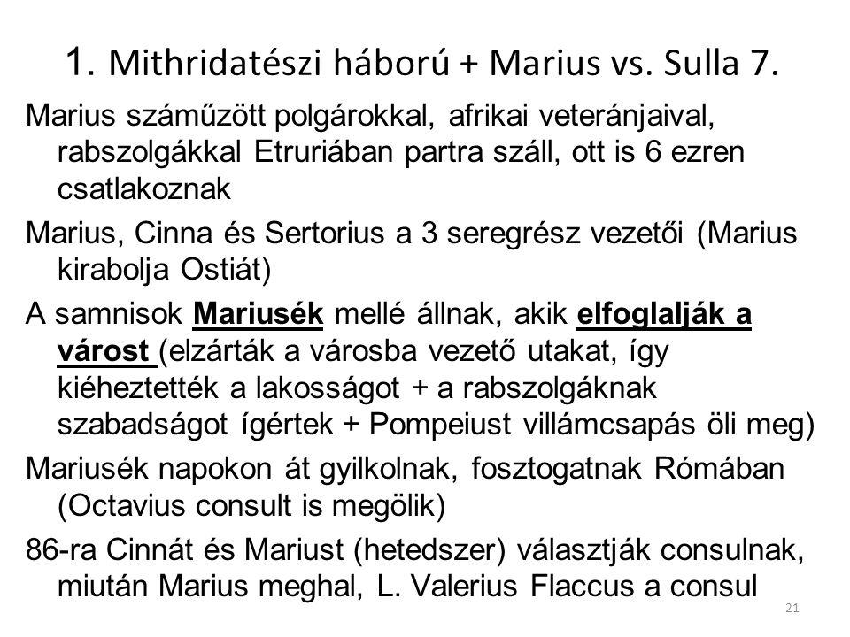 1. Mithridatészi háború + Marius vs. Sulla 7. Marius száműzött polgárokkal, afrikai veteránjaival, rabszolgákkal Etruriában partra száll, ott is 6 ezr