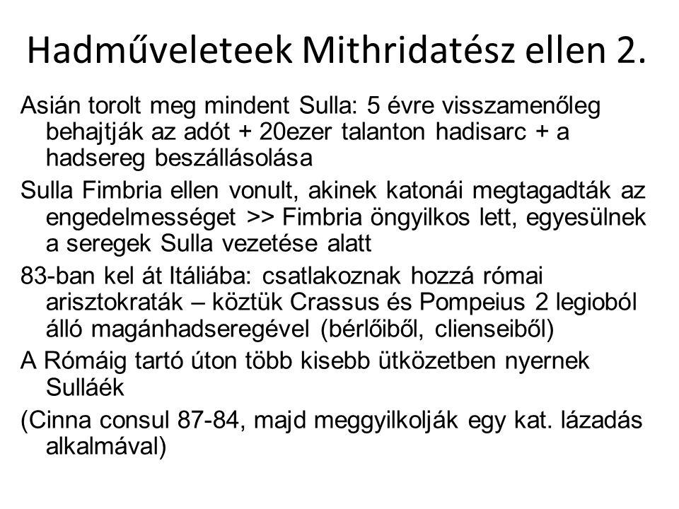 Hadműveleteek Mithridatész ellen 2. Asián torolt meg mindent Sulla: 5 évre visszamenőleg behajtják az adót + 20ezer talanton hadisarc + a hadsereg bes