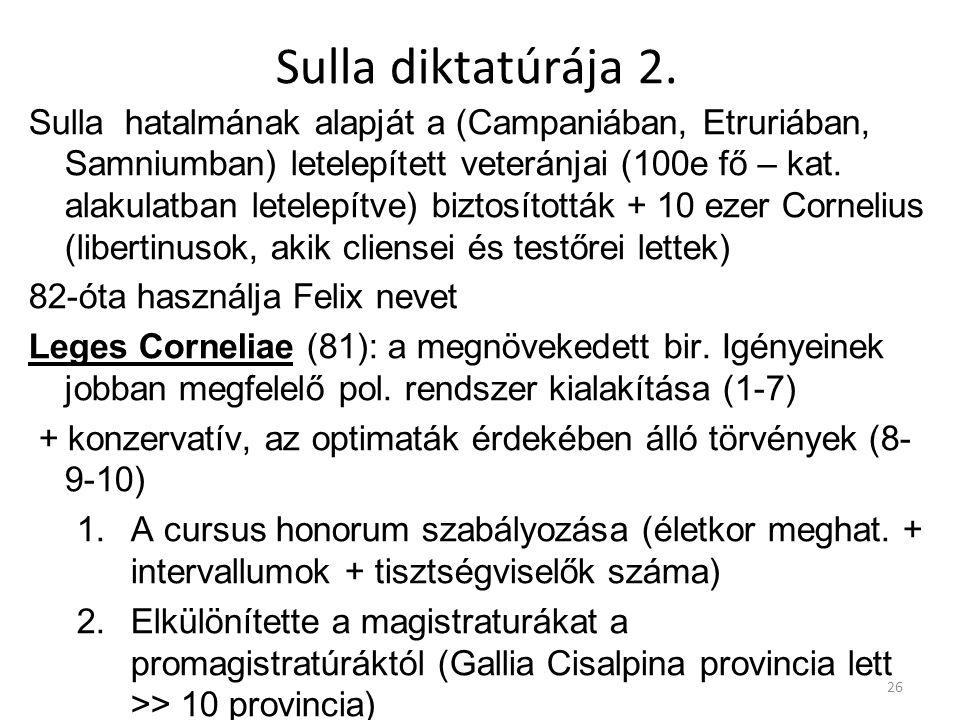 Sulla diktatúrája 2. Sulla hatalmának alapját a (Campaniában, Etruriában, Samniumban) letelepített veteránjai (100e fő – kat. alakulatban letelepítve)