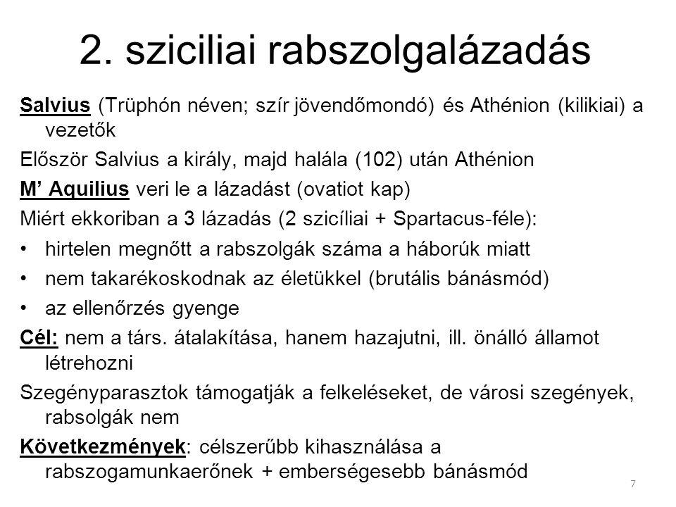 7 2. sziciliai rabszolgalázadás Salvius (Trüphón néven; szír jövendőmondó) és Athénion (kilikiai) a vezetők Először Salvius a király, majd halála (102