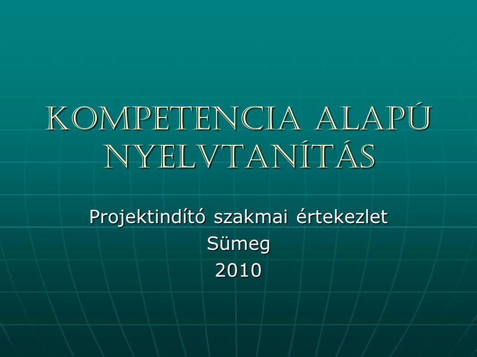 Kompetencia alapú nyelvtanítás Projektindító szakmai értekezlet Sümeg2010