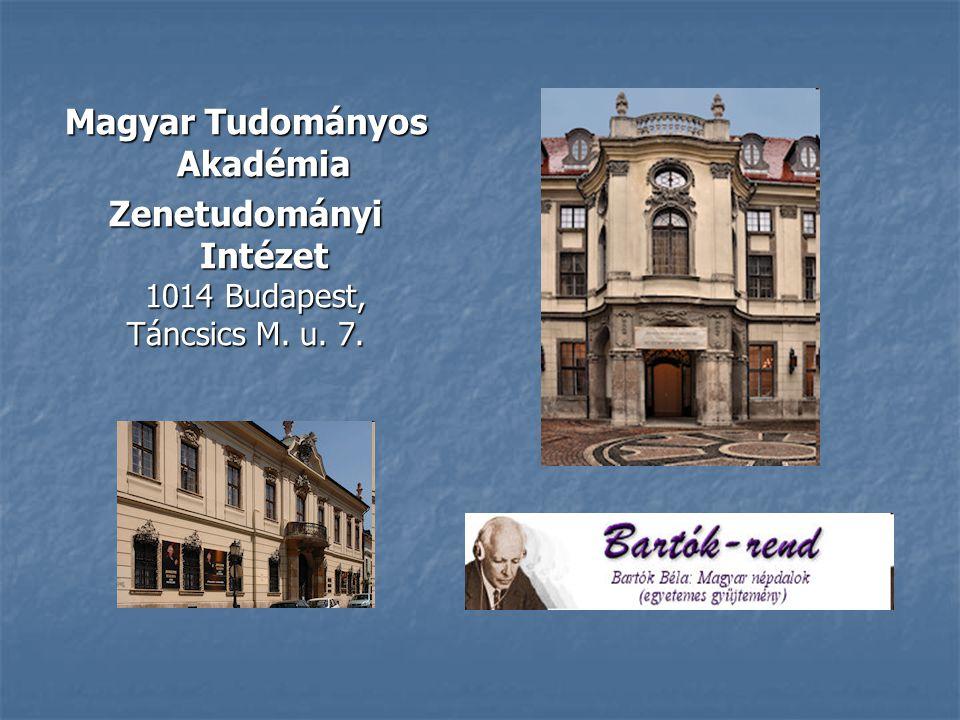 Magyar Tudományos Akadémia Zenetudományi Intézet 1014 Budapest, 1014 Budapest, Táncsics M. u. 7.