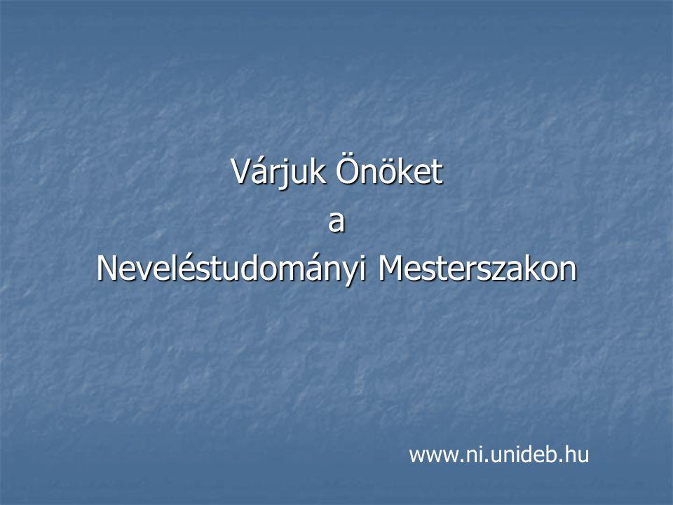 Várjuk Önöket a Neveléstudományi Mesterszakon www.ni.unideb.hu
