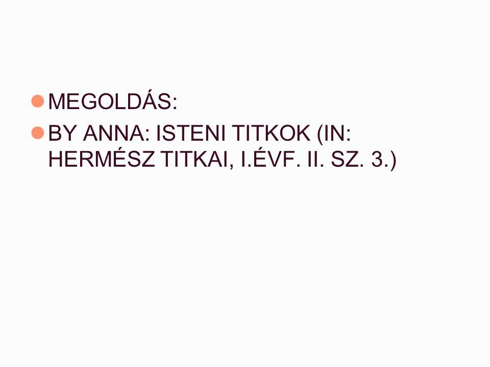 MEGOLDÁS: BY ANNA: ISTENI TITKOK (IN: HERMÉSZ TITKAI, I.ÉVF. II. SZ. 3.)
