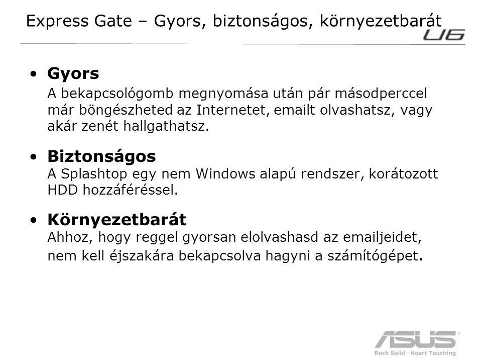 11 Express Gate – Gyors, biztonságos, környezetbarát Gyors A bekapcsológomb megnyomása után pár másodperccel már böngészheted az Internetet, emailt ol