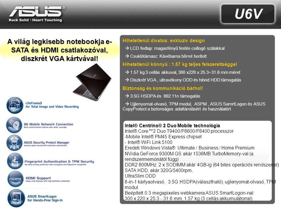 3 Extrém könnyű DX9 with Turbo Memory 256MB NV GeForce 9300M GS HDMI port Ujjlenyomat-olvasó ODD built-in Hybrid HDD DX10 3.5G Az U6V a világ legkisebb notebookja e-SATA és HDMI csatlakozóval, diszkrét VGA kártyával!