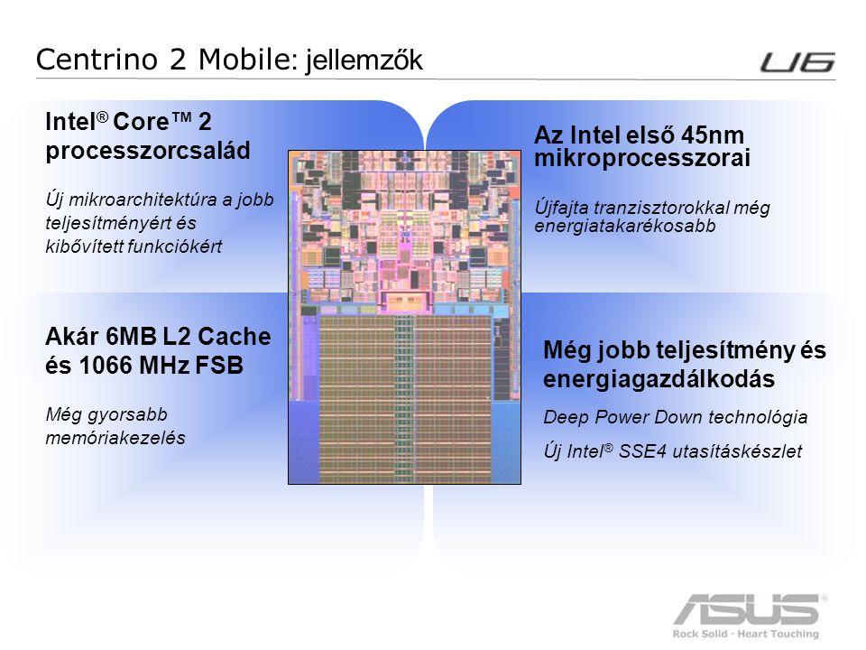 6 Centrino 2 Mobile : jellemzők Az Intel első 45nm mikroprocesszorai Újfajta tranzisztorokkal még energiatakarékosabb Még jobb teljesítmény és energia