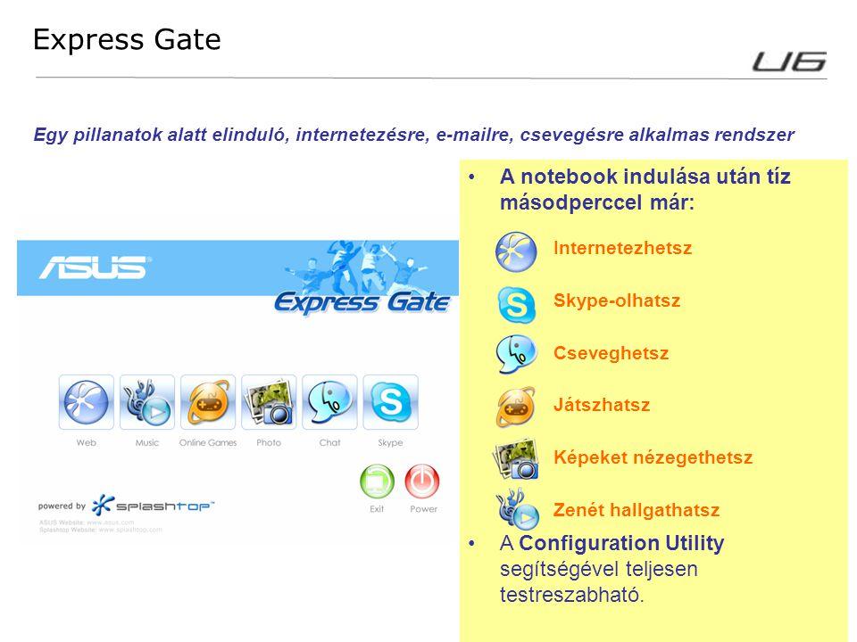 9 Express Gate A notebook indulása után tíz másodperccel már: Internetezhetsz Skype-olhatsz Cseveghetsz Játszhatsz Képeket nézegethetsz Zenét hallgath
