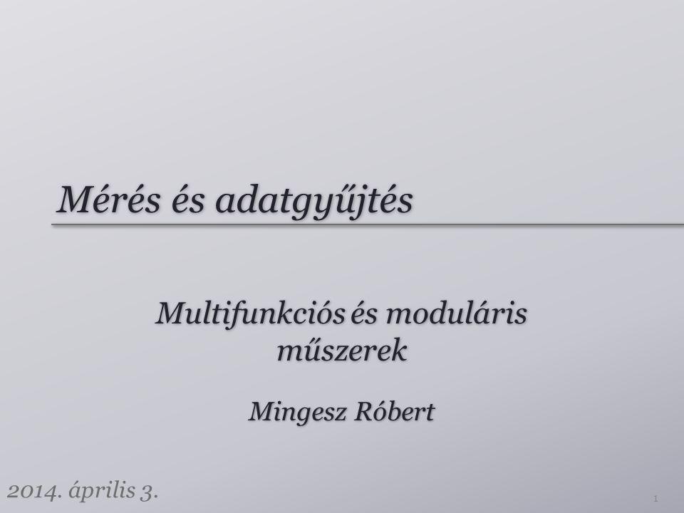Mérés és adatgyűjtés Multifunkciós és moduláris műszerek 1 Mingesz Róbert 2014. április 3.
