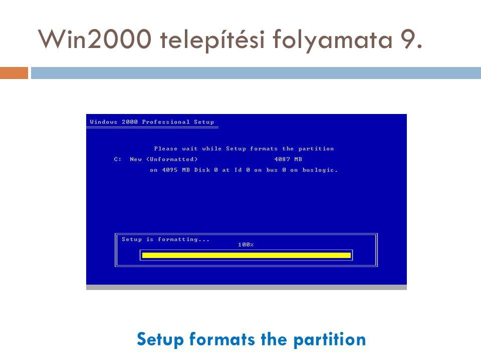 Win2000 telepítési folyamata 9. Setup formats the partition