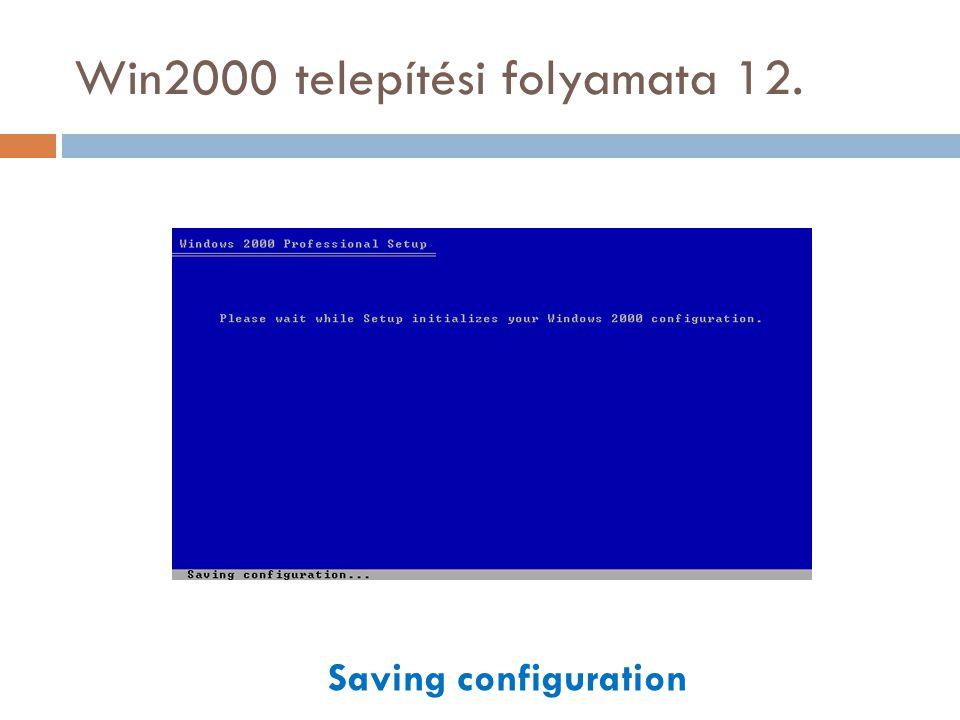 Win2000 telepítési folyamata 12. Saving configuration