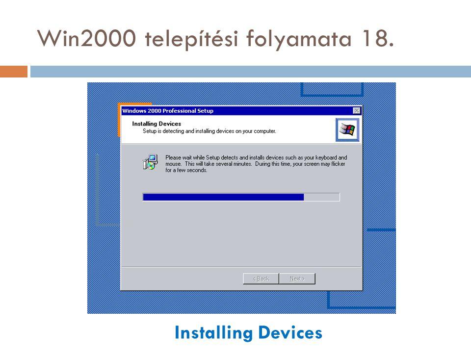 Win2000 telepítési folyamata 18. Installing Devices