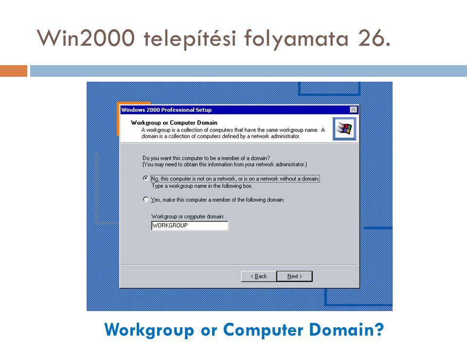 Win2000 telepítési folyamata 26. Workgroup or Computer Domain