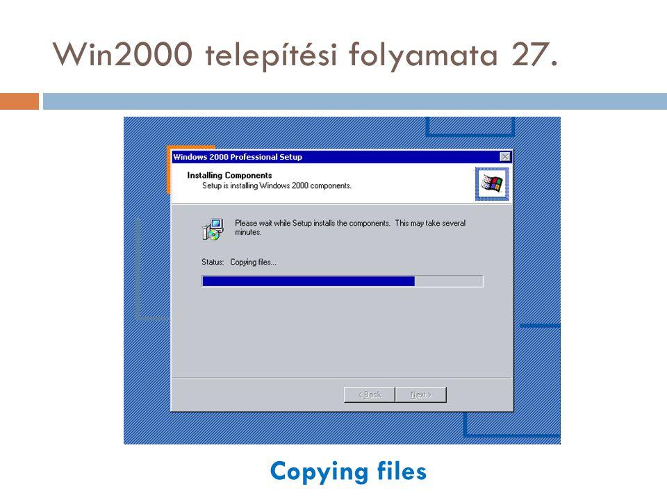 Win2000 telepítési folyamata 27. Copying files