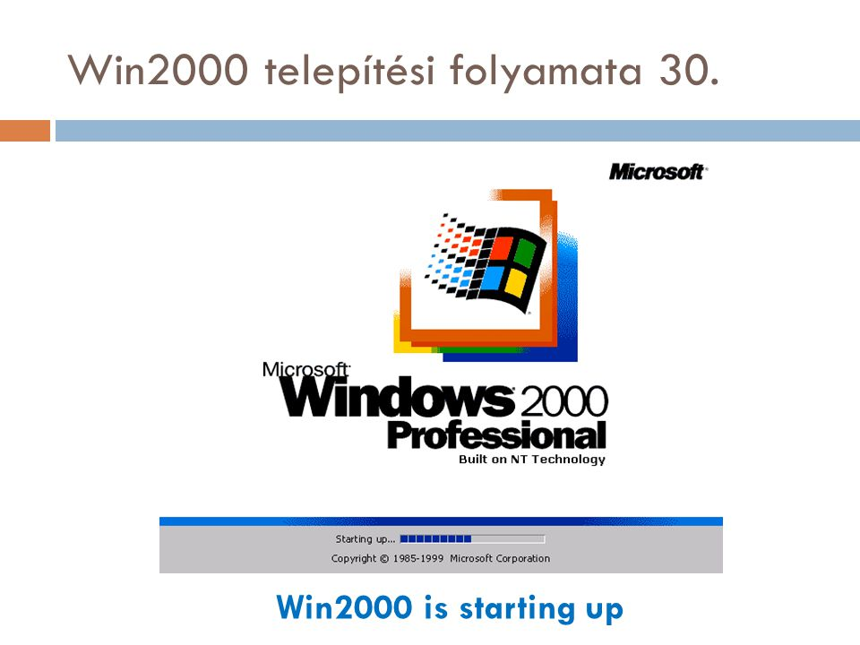 Win2000 telepítési folyamata 30. Win2000 is starting up