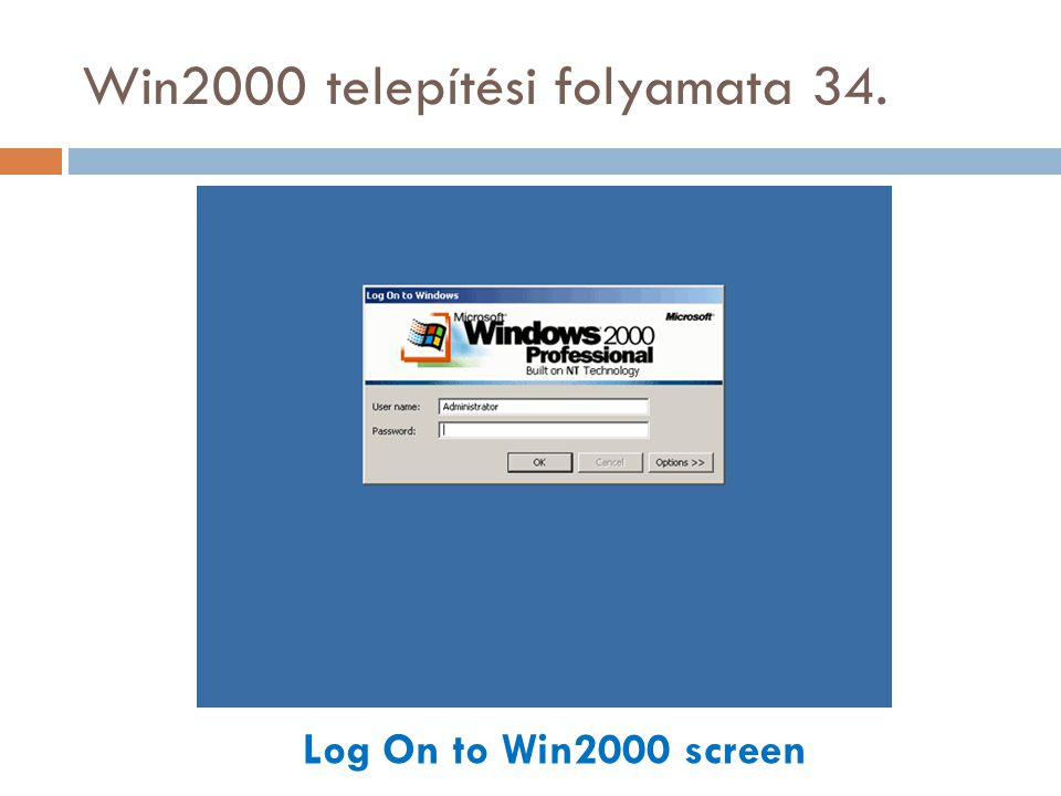 Win2000 telepítési folyamata 34. Log On to Win2000 screen