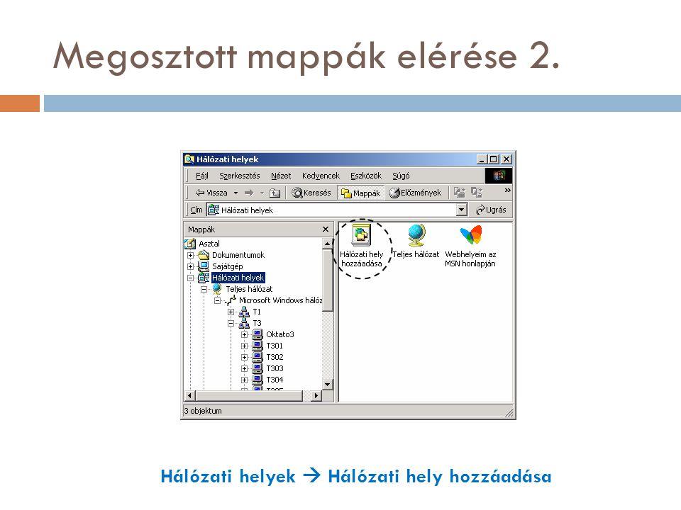 Megosztott mappák elérése 2. Hálózati helyek  Hálózati hely hozzáadása