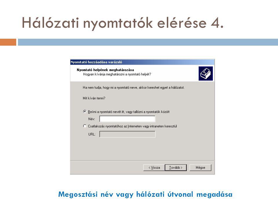 Hálózati nyomtatók elérése 4. Megosztási név vagy hálózati útvonal megadása