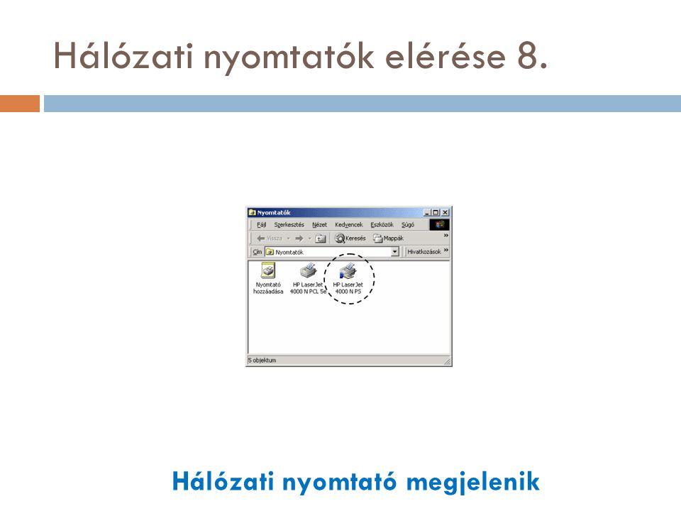 Hálózati nyomtatók elérése 8. Hálózati nyomtató megjelenik