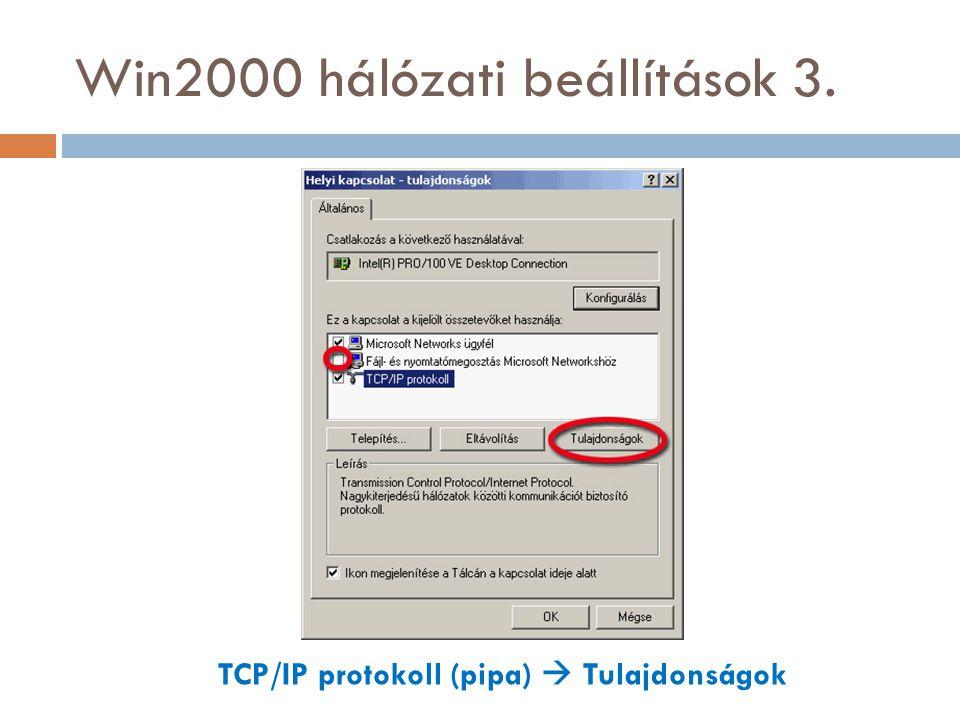 Win2000 hálózati beállítások 3. TCP/IP protokoll (pipa)  Tulajdonságok