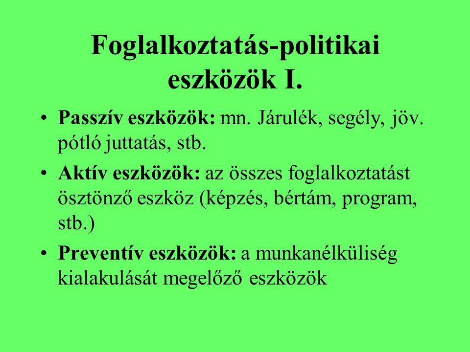 Foglalkoztatás-politika tartalma Törvényi és rendeleti szabályozás Az Eu.