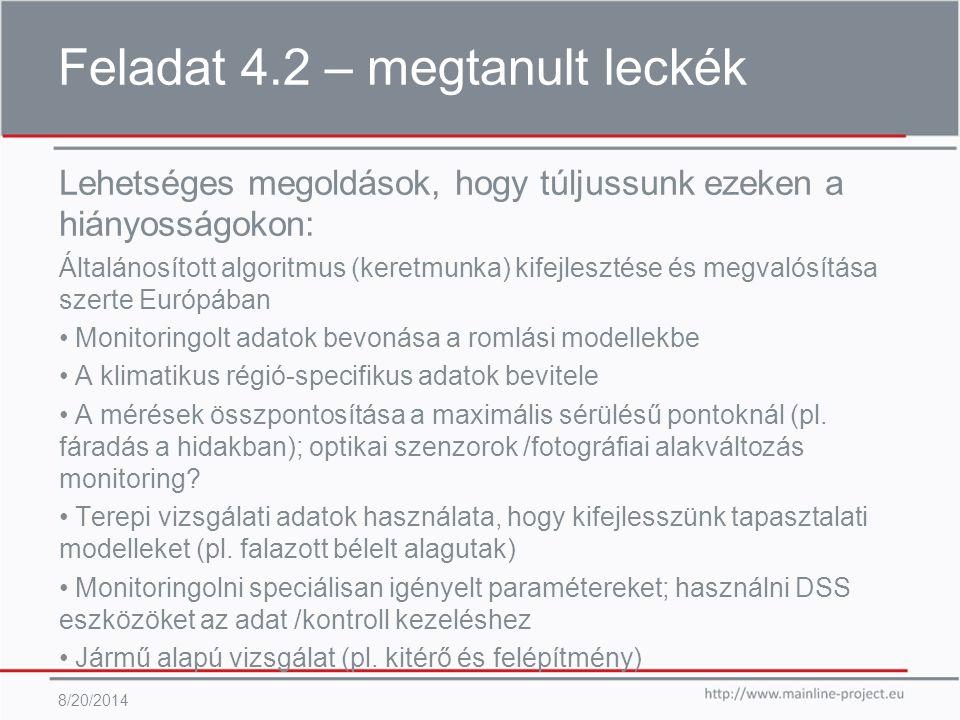 Feladat 4.2 – megtanult leckék 8/20/2014 Lehetséges megoldások, hogy túljussunk ezeken a hiányosságokon: Általánosított algoritmus (keretmunka) kifejlesztése és megvalósítása szerte Európában Monitoringolt adatok bevonása a romlási modellekbe A klimatikus régió-specifikus adatok bevitele A mérések összpontosítása a maximális sérülésű pontoknál (pl.