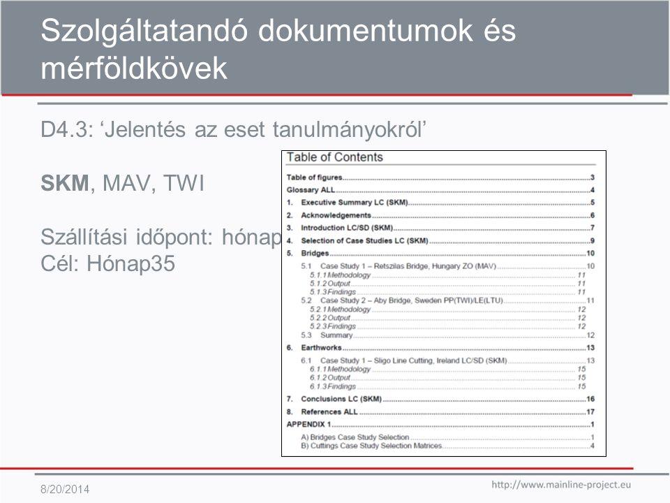 Szolgáltatandó dokumentumok és mérföldkövek D4.3: 'Jelentés az eset tanulmányokról' SKM, MAV, TWI Szállítási időpont: hónap36 Cél: Hónap35 8/20/2014