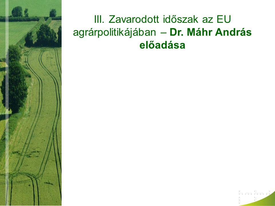 III. Zavarodott időszak az EU agrárpolitikájában – Dr. Máhr András előadása