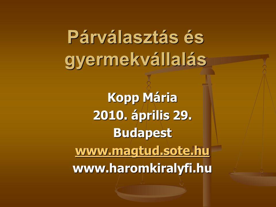 Párválasztás és gyermekvállalás Kopp Mária 2010. április 29. Budapest www.magtud.sote.hu www.haromkiralyfi.hu