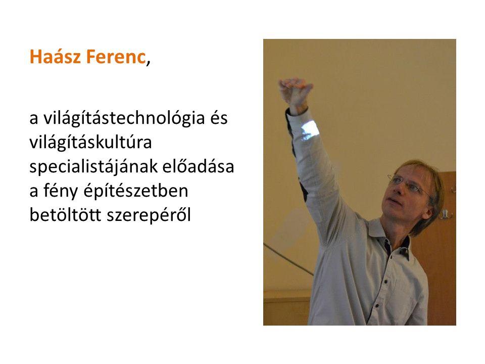 Haász Ferenc, a világítástechnológia és világításkultúra specialistájának előadása a fény építészetben betöltött szerepéről