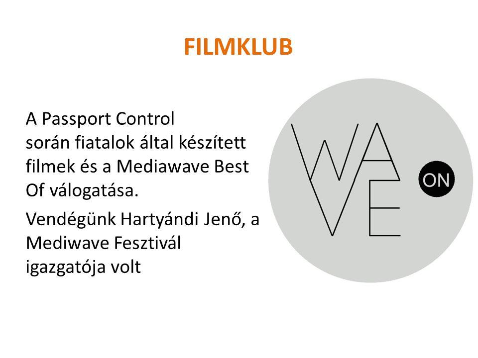 A Passport Control során fiatalok által készített filmek és a Mediawave Best Of válogatása. Vendégünk Hartyándi Jenő, a Mediwave Fesztivál igazgatója