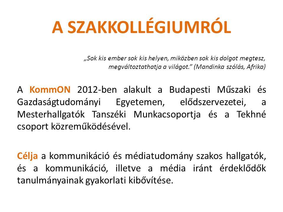 A SZAKKOLLÉGIUMRÓL A KommON 2012-ben alakult a Budapesti Műszaki és Gazdaságtudományi Egyetemen, elődszervezetei, a Mesterhallgatók Tanszéki Munkacsop