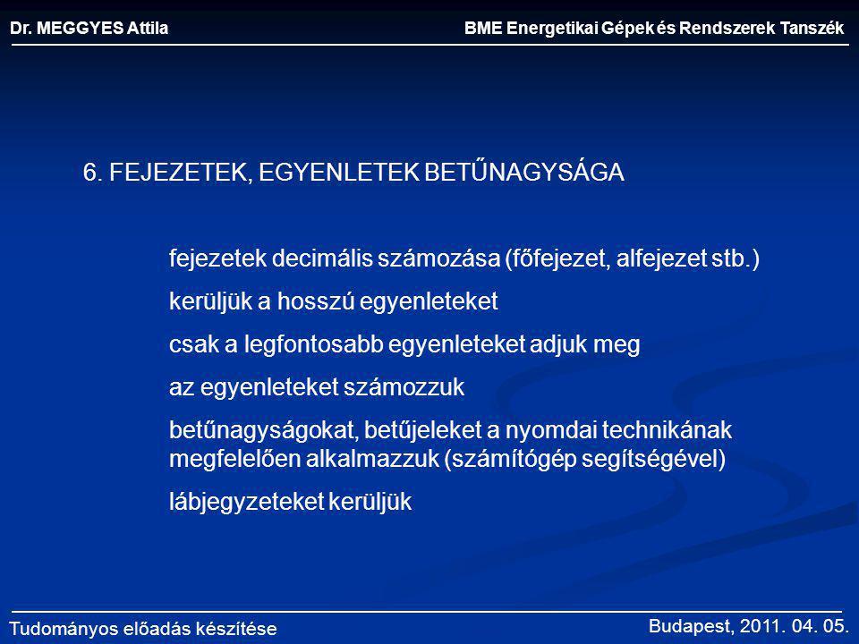 BME Energetikai Gépek és Rendszerek Tanszék Dr. MEGGYES Attila Tudományos előadás készítése 6. FEJEZETEK, EGYENLETEK BETŰNAGYSÁGA fejezetek decimális