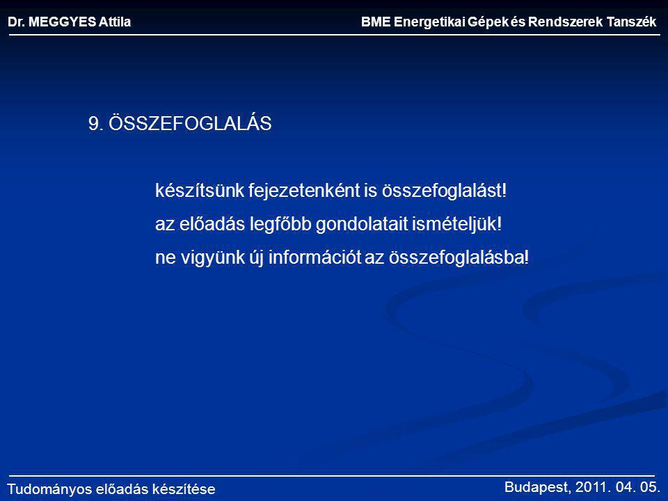 BME Energetikai Gépek és Rendszerek Tanszék Dr. MEGGYES Attila Tudományos előadás készítése 9. ÖSSZEFOGLALÁS készítsünk fejezetenként is összefoglalás
