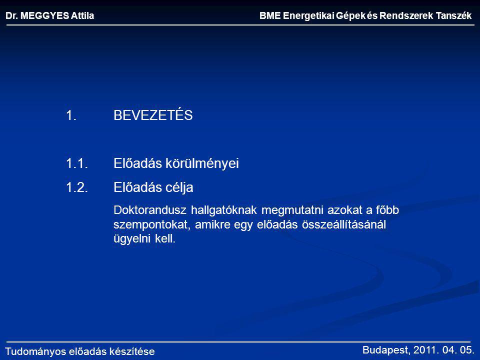BME Energetikai Gépek és Rendszerek Tanszék Dr. MEGGYES Attila Tudományos előadás készítése 1.BEVEZETÉS 1.1.Előadás körülményei 1.2.Előadás célja Dokt