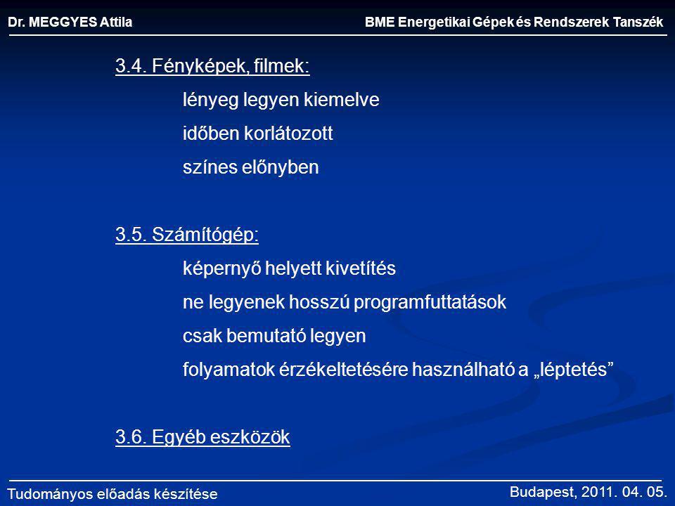 BME Energetikai Gépek és Rendszerek Tanszék Dr. MEGGYES Attila Tudományos előadás készítése 3.4. Fényképek, filmek: lényeg legyen kiemelve időben korl