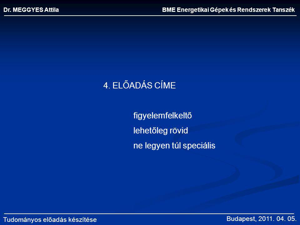 BME Energetikai Gépek és Rendszerek Tanszék Dr. MEGGYES Attila Tudományos előadás készítése 4. ELŐADÁS CÍME figyelemfelkeltő lehetőleg rövid ne legyen