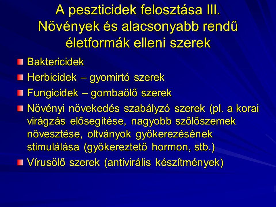 A peszticidek felosztása III. Növények és alacsonyabb rendű életformák elleni szerek Baktericidek Herbicidek – gyomirtó szerek Fungicidek – gombaölő s